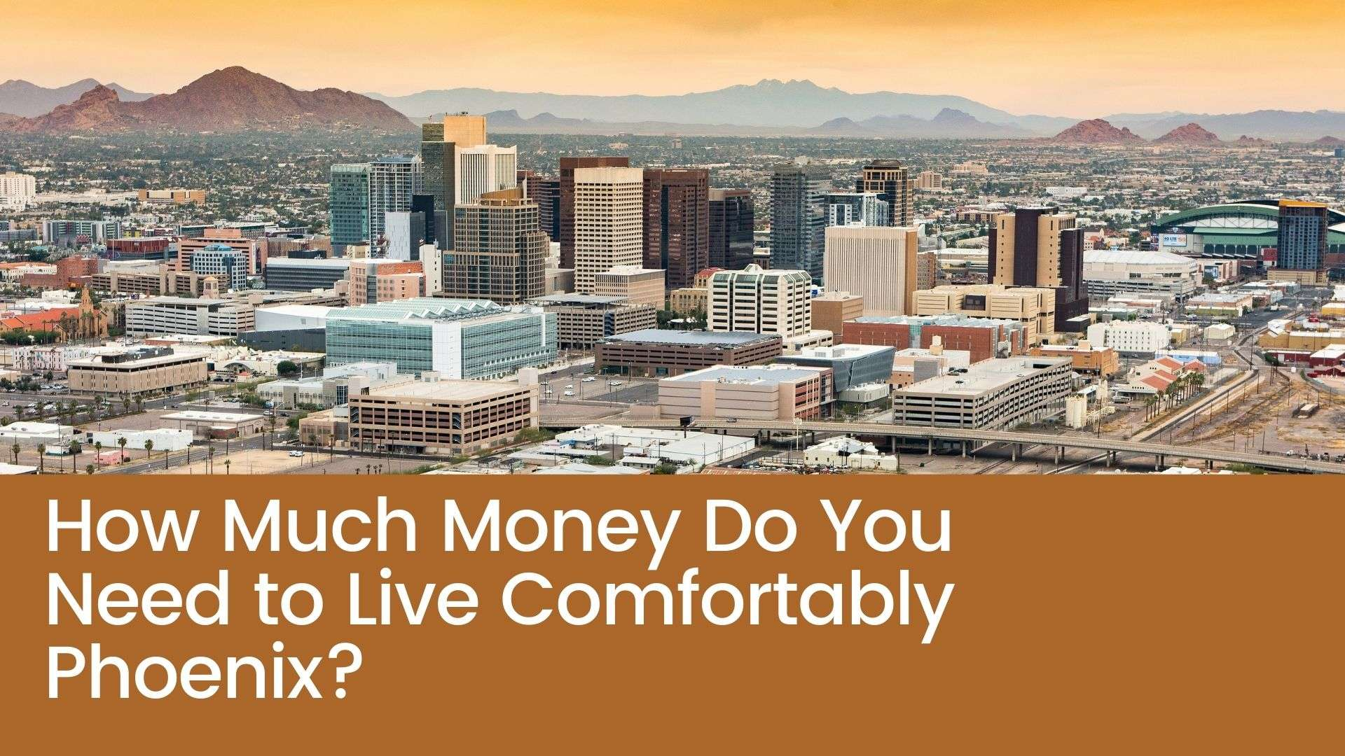 How Much Money Do You Need to Live Comfortably Phoenix?