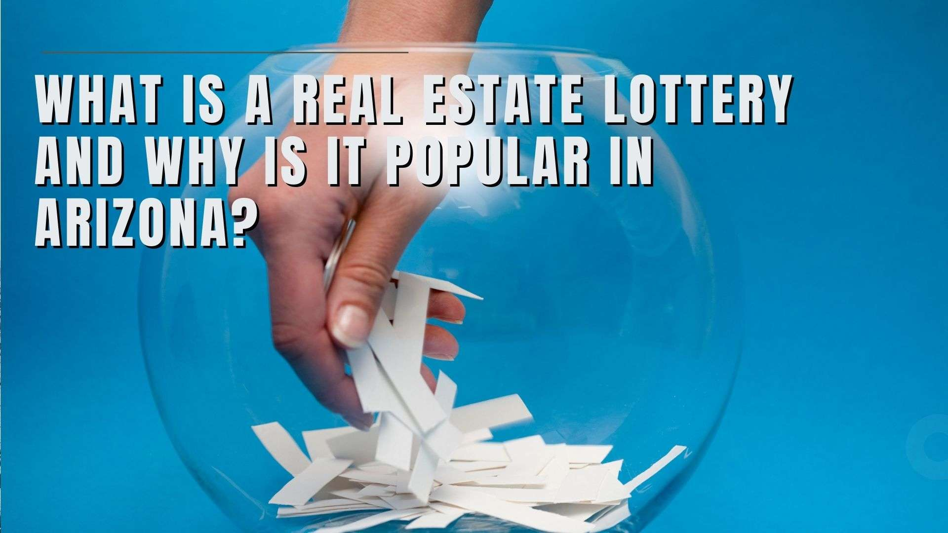 What is a Real Estate Lottery and Why is it Popular in Arizona?